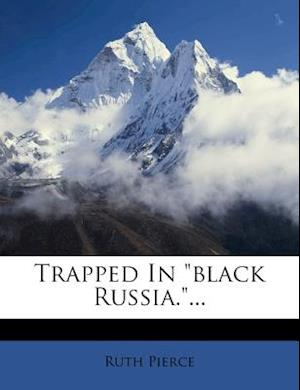 Trapped in Black Russia.... af Ruth Pierce