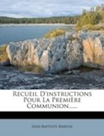 Recueil D'Instructions Pour La Premi Re Communion...... af Jean-Baptiste Martin