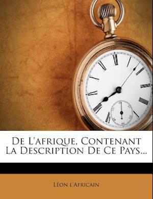 de L'Afrique, Contenant La Description de Ce Pays... af L. on L'Africain, Leon L'Africain