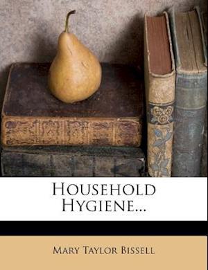 Household Hygiene... af Mary Taylor Bissell
