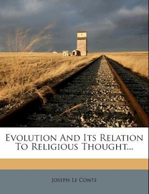 Evolution and Its Relation to Religious Thought... af Joseph Le Conte