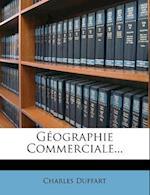 G Ographie Commerciale... af Charles Duffart