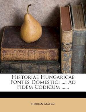 Historiae Hungaricae Fontes Domestici ... af Fl Ri N. M. Ty?'s, Florian Matyas