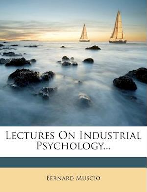 Lectures on Industrial Psychology... af Bernard Muscio