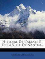 Histoire de L'Abbaye Et de La Ville de Nantua... af Georges Debombourg
