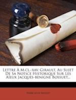 Lettre M.CL.-Xav. Girault, Au Sujet de Sa Notice Historique Sur Les a Eux Jacques-Benigne Bossuet... af Pierre Louis Baudot