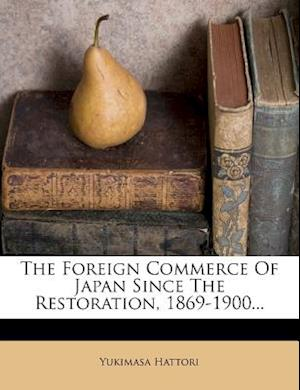 The Foreign Commerce of Japan Since the Restoration, 1869-1900... af Yukimasa Hattori