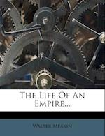 The Life of an Empire... af Walter Meakin