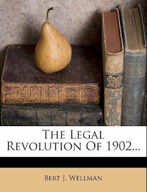 The Legal Revolution of 1902... af Bert J. Wellman