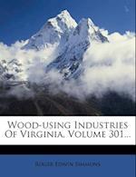 Wood-Using Industries of Virginia, Volume 301... af Roger Edwin Simmons