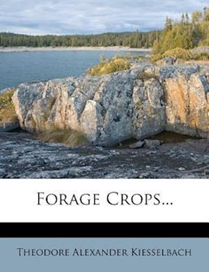 Forage Crops... af Theodore Alexander Kiesselbach
