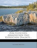 Zum Eleischen, Arkadischen Und Kyprischen Dialekte... af Richard Meister