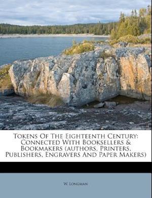 Tokens of the Eighteenth Century af W. Longman