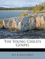 The Young Child's Gospel af M. E. B, Jesus Christ