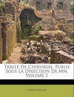 Traite de Chirurgie, Publie Sous La Direction de MM, Volume 2 af Simon Duplay