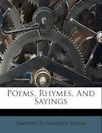 Poems, Rhymes, and Sayings af Timothy Bloomfield Edgar