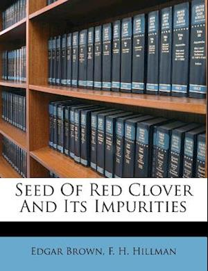 Seed of Red Clover and Its Impurities af Edgar Brown