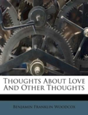 Thoughts about Love and Other Thoughts af Benjamin Franklin Woodcox