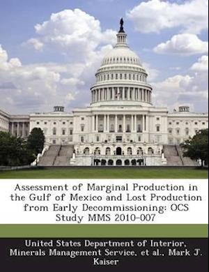 Assessment of Marginal Production in the Gulf of Mexico and Lost Production from Early Decommissioning af Mark J. Kaiser