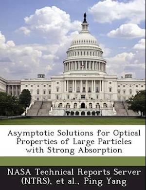 Asymptotic Solutions for Optical Properties of Large Particles with Strong Absorption af Ping Yang
