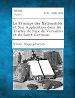 Le Principe Des Nationalites Et Son Application Dans Les Traites de Paix de Versailles Et de Saint-Germain af Vidan Blagoyevitch