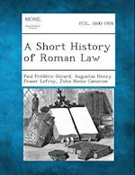 A Short History of Roman Law af Paul Frederic Girard, John Home Cameron, Augustus Henry Frazer Lefroy