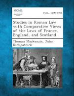 Studies in Roman Law with Comparative Views of the Laws of France, England, and Scotland af John Kirkpatrick, Thomas Mackenzie