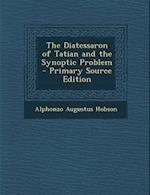 Diatessaron of Tatian and the Synoptic Problem af Alphonzo Augustus Hobson