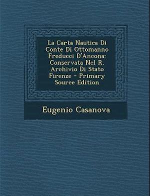 La Carta Nautica Di Conte Di Ottomanno Freducci D'Ancona af Eugenio Casanova