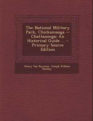 National Military Park, Chickamauga -- Chattanooga af Joseph William Kirkley, Henry Van Boynton
