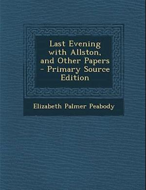 Last Evening with Allston, and Other Papers af Elizabeth Palmer Peabody