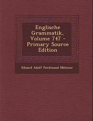 Englische Grammatik, Volume 747 af Eduard Adolf Ferdinand Matzner