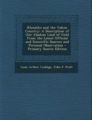 Klondike and the Yukon Country af Louis Arthur Coolidge, John F. Pratt