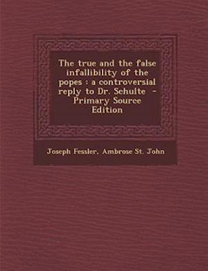 True and the False Infallibility of the Popes af Joseph Fessler, Ambrose St John