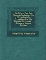 Die Lehre Von Den Tonempfindungen ALS Physiologische Grundlage Fur Die Theorie Der Musik - Primary Source Edition