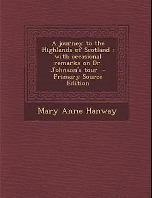 Journey to the Highlands of Scotland af Mary Anne Hanway