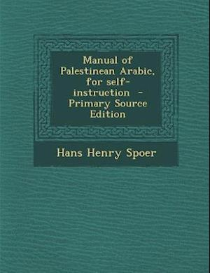 Manual of Palestinean Arabic, for Self-Instruction af Hans Henry Spoer