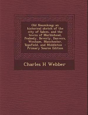 Old Naumkeag af Charles H. Webber