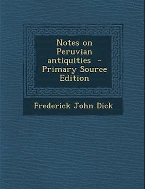 Notes on Peruvian Antiquities af Frederick John Dick