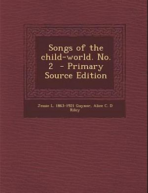Songs of the Child-World. No. 2 af Jessie L. 1863-1921 Gaynor, Alice C. D. Riley