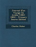 Journal D'Un Voyage En Arabie (1883-1884) af Charles Huber