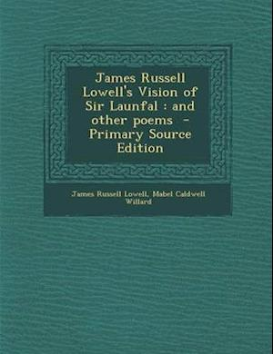 James Russell Lowell's Vision of Sir Launfal af James Russell Lowell, Mabel Caldwell Willard