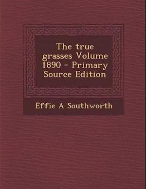 The True Grasses Volume 1890 - Primary Source Edition af Effie A. Southworth