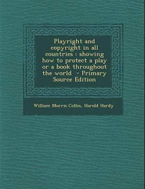 Playright and Copyright in All Countries af William Morris Colles, Harold Hardy