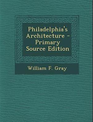 Philadelphia's Architecture af William F. Gray