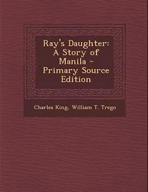 Ray's Daughter af Charles King, William T. Trego