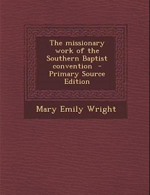 Missionary Work of the Southern Baptist Convention af Mary Emily Wright