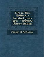 Life in New Bedford a Hundred Years Ago; af Joseph R. Anthony