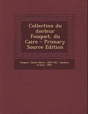 Collection Du Docteur Fouquet, Du Caire af Arthur Sambon, Daniel Marie Fouquet