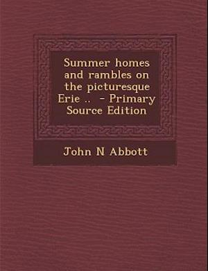 Summer Homes and Rambles on the Picturesque Erie .. af John N. Abbott